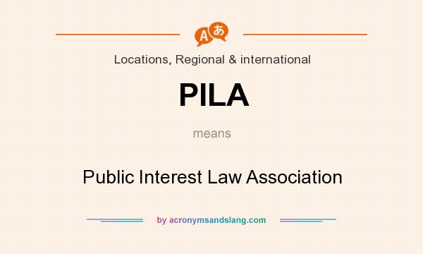 What does PILA mean? It stands for Public Interest Law Association