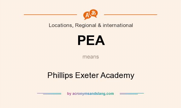 What does PEA mean? It stands for Phillips Exeter Academy