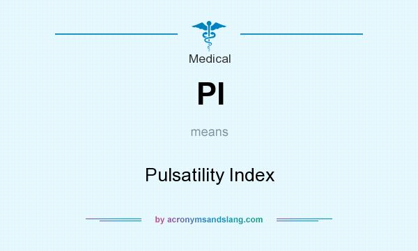 What does PI mean? It stands for Pulsatility Index
