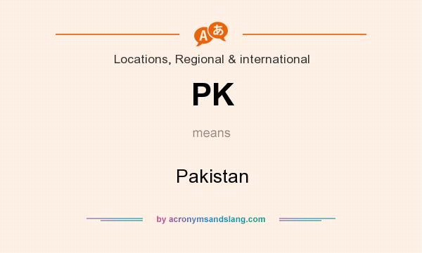 What does PK mean? It stands for Pakistan