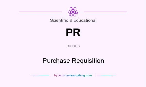 What does PR mean? It stands for Purchase Requisition
