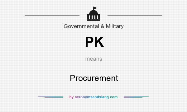 What does PK mean? It stands for Procurement