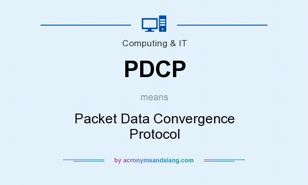 What does PDCP mean? It stands for Packet Data Convergence Protocol