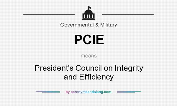 What does PCIE mean? It stands for President`s Council on Integrity and Efficiency
