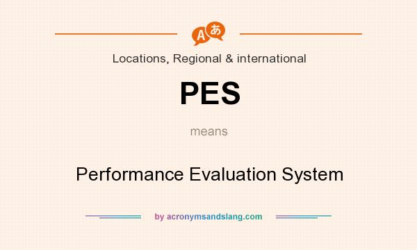 What does PES mean? It stands for Performance Evaluation System