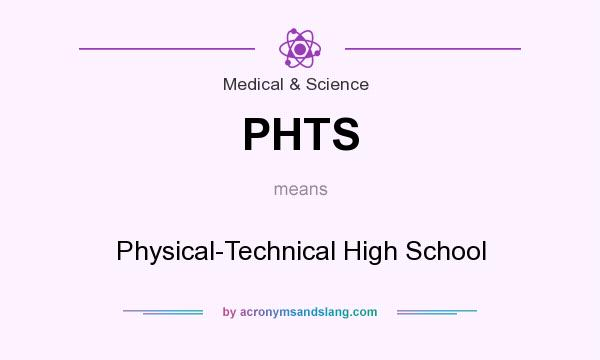 What does PHTS mean? It stands for Physical-Technical High School