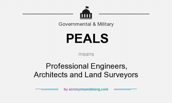 What does PEALS mean? It stands for Professional Engineers, Architects and Land Surveyors