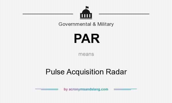 What does PAR mean? It stands for Pulse Acquisition Radar