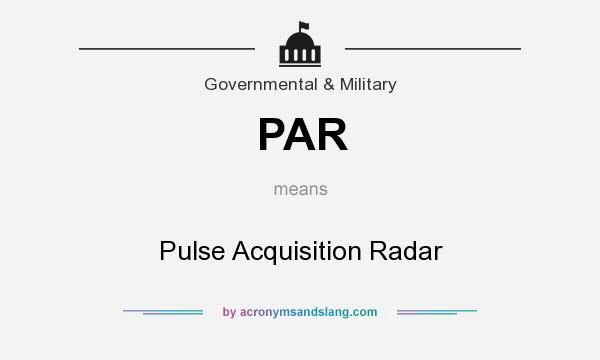 What does PAR mean? It stands for Pulse Acquisition Radar