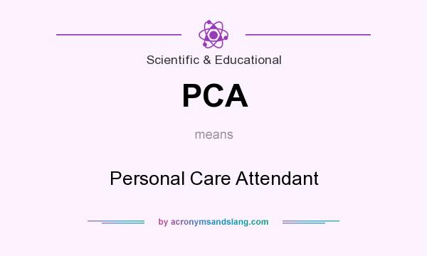 What does PCA mean? It stands for Personal Care Attendant