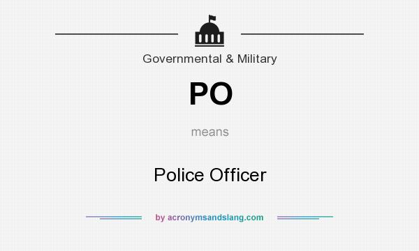 What does PO mean? It stands for Police Officer