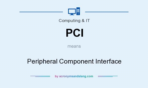 What does PCI mean? It stands for Peripheral Component Interface