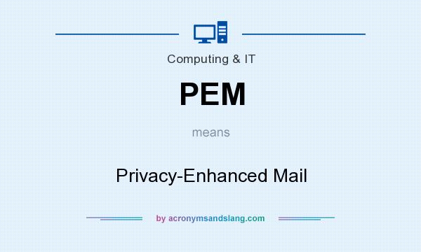 What does PEM mean? It stands for Privacy-Enhanced Mail