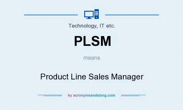 What does PLSM mean? It stands for Product Line Sales Manager