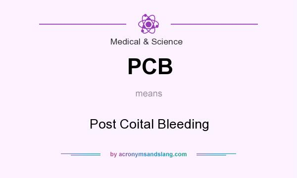 PCB - Post Coital Bleeding in Medical & Science by