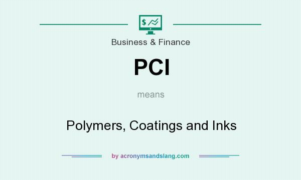 What does PCI mean? It stands for Polymers, Coatings and Inks