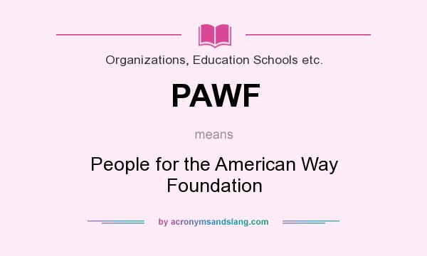 What does PAWF mean? It stands for People for the American Way Foundation