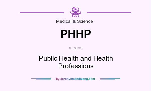 What does PHHP mean? It stands for Public Health and Health Professions