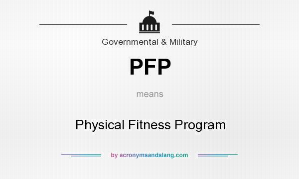 What does PFP mean? It stands for Physical Fitness Program
