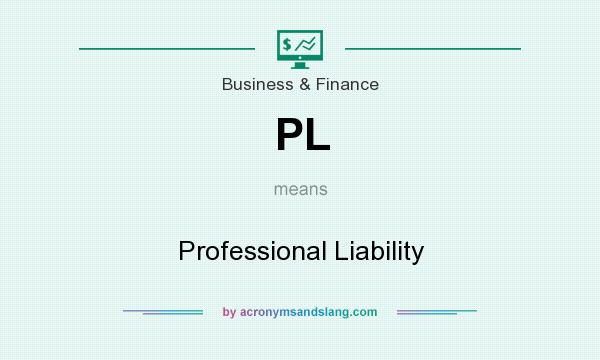 What does PL mean? It stands for Professional Liability