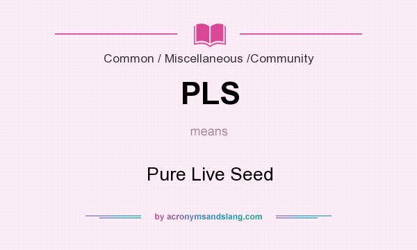 What does PLS mean? It stands for Pure Live Seed