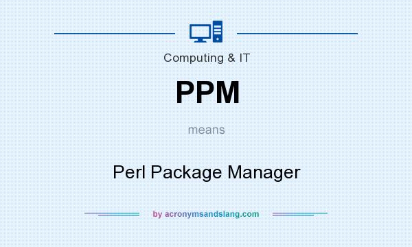 What does PPM mean? It stands for Perl Package Manager