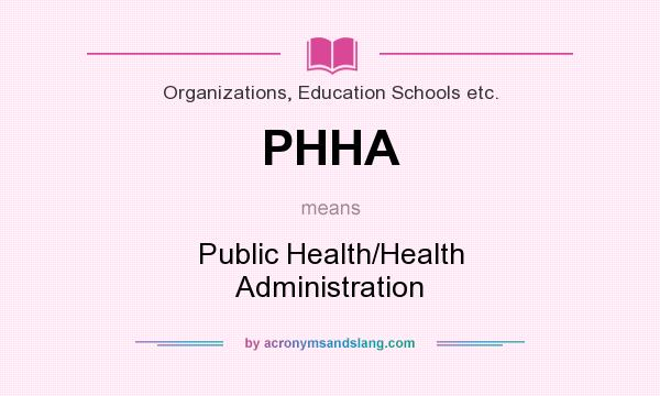 What does PHHA mean? It stands for Public Health/Health Administration