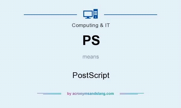 What does PS mean? It stands for PostScript
