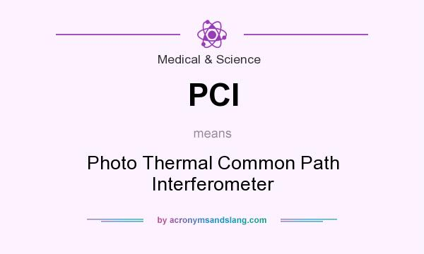 What does PCI mean? It stands for Photo Thermal Common Path Interferometer