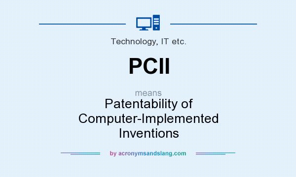 What does PCII mean? It stands for Patentability of Computer-Implemented Inventions