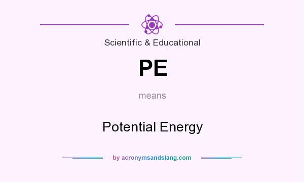 What does PE mean? It stands for Potential Energy