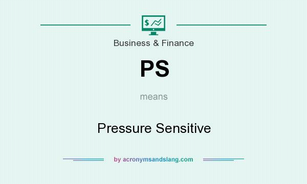 What does PS mean? It stands for Pressure Sensitive