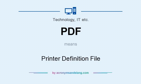 What does PDF mean? It stands for Printer Definition File