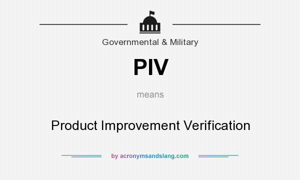 What does PIV mean? It stands for Product Improvement Verification