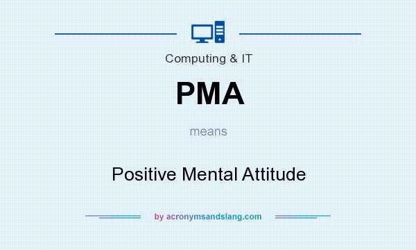 What does PMA mean? It stands for Positive Mental Attitude