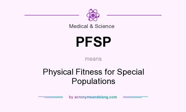 What does PFSP mean? It stands for Physical Fitness for Special Populations