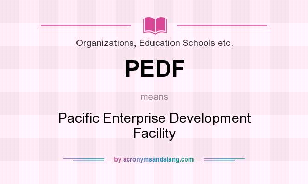What does PEDF mean? It stands for Pacific Enterprise Development Facility
