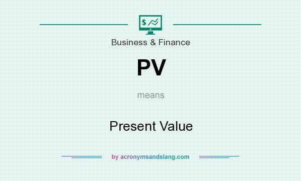 What does PV mean? It stands for Present Value