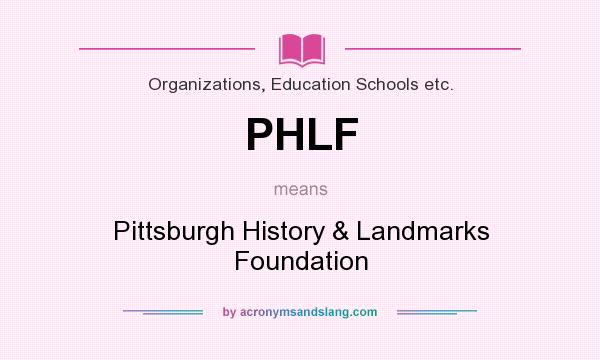 What does PHLF mean? It stands for Pittsburgh History & Landmarks Foundation