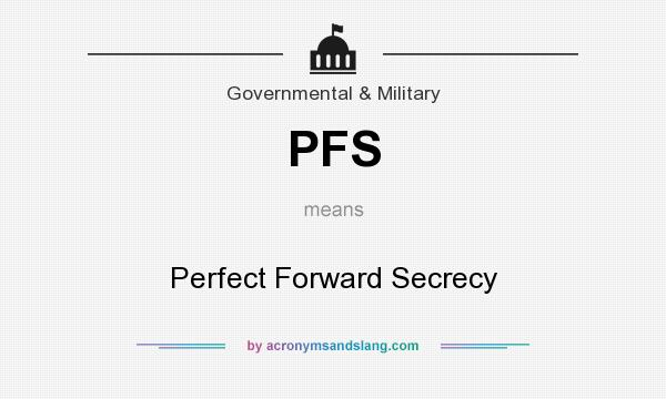 What does PFS mean? It stands for Perfect Forward Secrecy