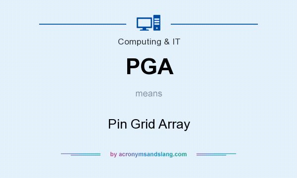 What does PGA mean? It stands for Pin Grid Array