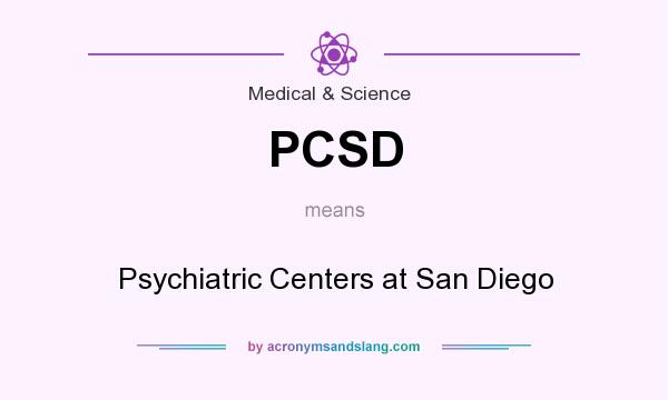 What does PCSD mean? It stands for Psychiatric Centers at San Diego