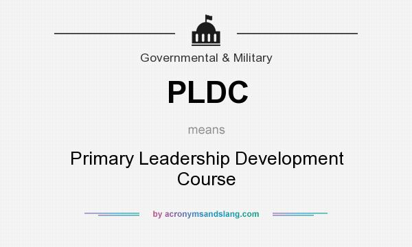 What does PLDC mean? It stands for Primary Leadership Development Course