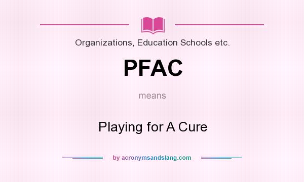 What does PFAC mean? It stands for Playing for A Cure
