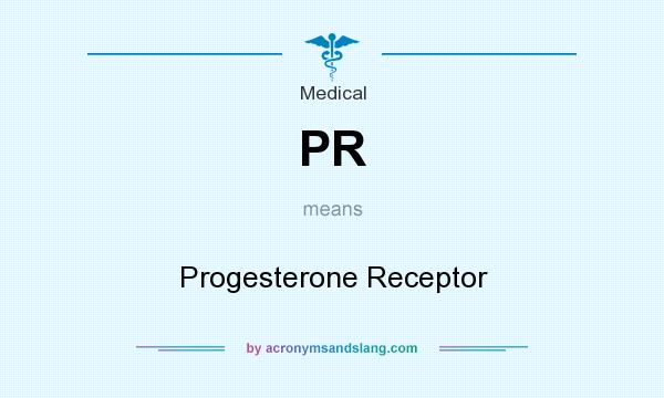 What does PR mean? It stands for Progesterone Receptor