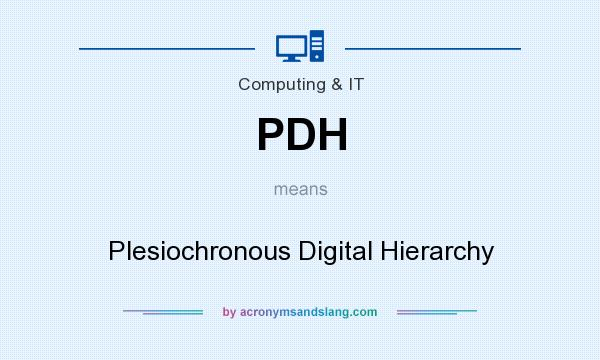 What does PDH mean? It stands for Plesiochronous Digital Hierarchy
