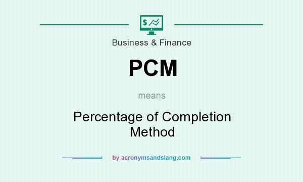 What does PCM mean? It stands for Percentage of Completion Method