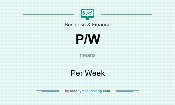 What does P/W mean? It stands for Per Week