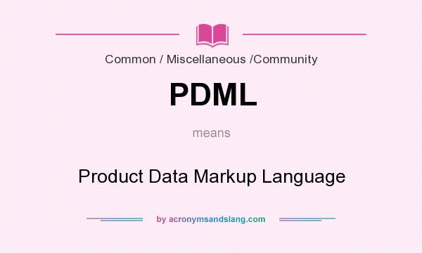 What does PDML mean? It stands for Product Data Markup Language