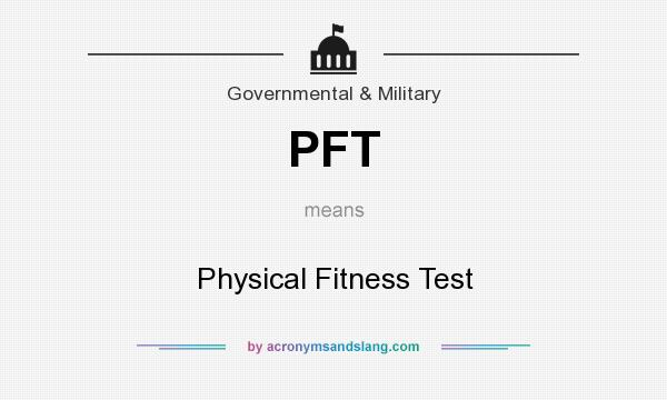 What does PFT mean? It stands for Physical Fitness Test